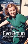 Eva Braun : kvinnan som �lskade Hitler