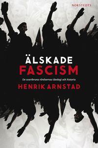 �lskade fascism : de svartbruna r�relsernas ideologi och historia (inbunden)