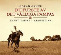 Du furste av det v�ldiga Pampas : Evert Taube i Argentina (inbunden)