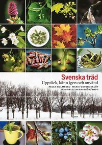Svenska tr�d : uppt�ck, k�nn igen och anv�nd (inbunden)