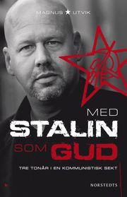 Med Stalin som Gud : tre tonår i en kommunistisk sekt (inbunden)