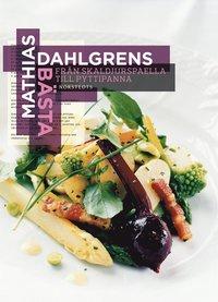 Mathias Dahlgrens b�sta : fr�n skaldjurspaella till pyttipanna (inbunden)
