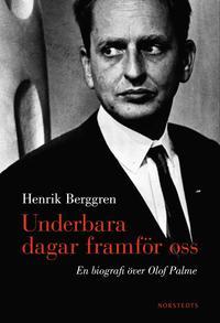 Underbara dagar framf�r oss : en biografi �ver Olof Palme (inbunden)