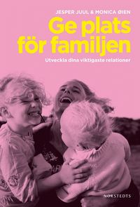 Ge plats f�r familjen : utveckla dina viktigaste relationer (inbunden)