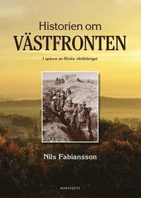 Historien om V�stfronten : i sp�ren av f�rsta v�rldskriget (inbunden)