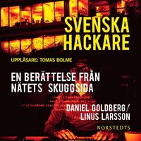Svenska hackare - En ber�ttelse fr�n n�tets skuggsida (inbunden)