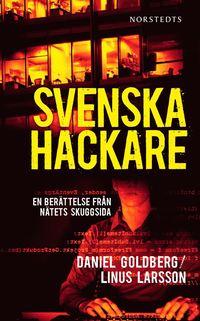 Svenska hackare : en ber�ttelse fr�n n�tets skuggsida (h�ftad)