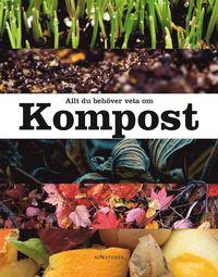 Allt du beh�ver veta om kompost (inbunden)