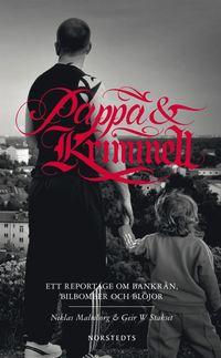 Pappa & kriminell: ett reportage om bankr�n, bilbomber och bl�jor (pocket)