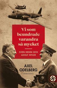 Vi som beundrade varandra s� mycket : Sven Hedin och Adolf Hitler (inbunden)