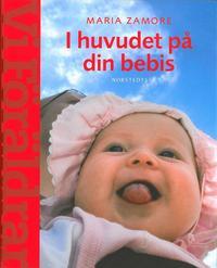 I huvudet p� din bebis : Om barns utveckling och behov  (En handbok  fr Vi F�r�ldrar) (inbunden)