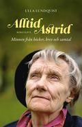 Alltid Astrid : minnen fr�n b�cker, brev och samtal