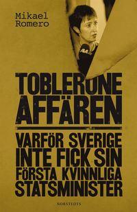 Tobleroneaff�ren : varf�r Sverige inte fick sin f�rsta kvinnliga statsminister (inbunden)