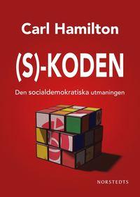 S-koden : den socialdemokratiska utmaningen (inbunden)