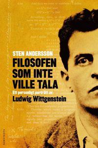 Filosofen som inte ville tala : ett personligt portr�tt av Ludwig Wittgenstein (inbunden)