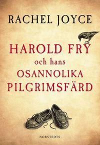 Harold Fry och hans osannolika pilgrimsfärd (inbunden)