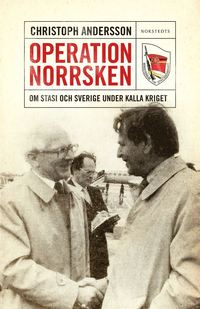 Operation Norrsken : om Stasi och Sverige under kalla kriget (inbunden)