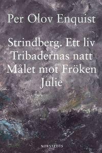 Strindberg : ett liv ; Tribadernas natt ; M�let mot fr�ken Julie (inbunden)
