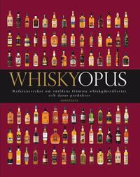 Whiskyopus : referensverket om v�rldens fr�msta whiskydestillerier och deras produkter (inbunden)