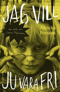 Jag vill ju vara fri : en bok om Lena Nyman (inbunden)