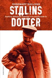 Stalins dotter : Svetlana Allilujevas märkliga och tumultartade liv