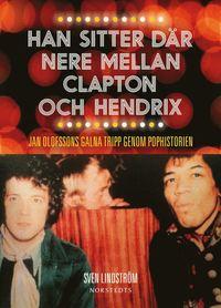 Han sitter d�r nere mellan Clapton och Hendrix : Jan Olofssons galna tripp genom pophistorien (kartonnage)