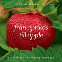 Fr�n aprikos till �pple : frukter och b�r f�r din tr�dg�rd (h�ftad)