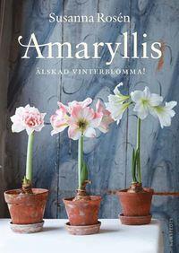 Amaryllis : älskad vinterblomma! (inbunden)