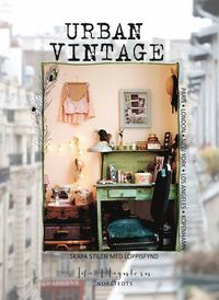 Urban vintage : skapa stilen med loppisfynd (inbunden)