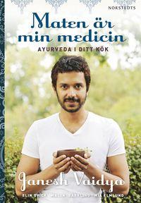Maten �r min medicin : ayurveda i ditt k�k (kartonnage)