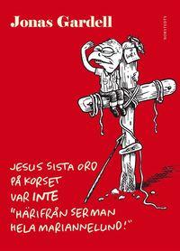 "Jesus sista ord p� korset var INTE ""H�rifr�n ser man hela Mariannelund!"" (pocket)"