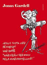 """Bokomslag Jesus sista ord på korset var INTE """"Härifrån ser man hela Mariannelund!"""" (inbunden)"""