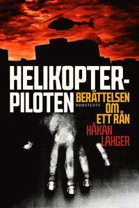 Helikopterpiloten : berättelsen om ett rån (inbunden)
