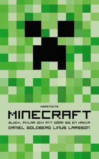 """Minecraft : block, pixlar och att g�ra sig en hacka : historien om Markus """"Notch"""" Persson och spelet som v�nde allt upp och ned"""