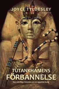 Tutankhamens f�rbannelse : den o�ndliga historien om en egyptisk kung (inbunden)
