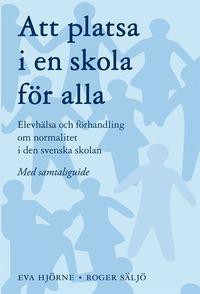 Att platsa i en skola f�r alla : elevh�lsa och f�rhandling om normalitet i den svenska skolan - med samtalsguide (kartonnage)