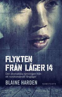 Flykten fr�n L�ger 14 - Den dramatiska rymningen fr�n ett nordkoreanskt f�ngl�ger (e-bok)