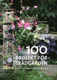 100 projekt för trädgården : från drivbänkar till höstkransar (inbunden)