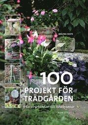 100 projekt för trädgården : från drivbänkar till höstkransar