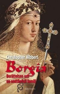 Borgia : ber�ttelsen om en ondskefull familj (inbunden)