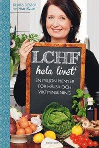 LCHF hela livet! : en miljon menyer f�r h�lsa och viktminskning (kartonnage)
