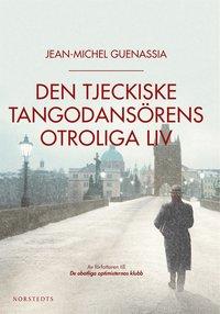 Den tjeckiske tangodans�rens otroliga liv (inbunden)