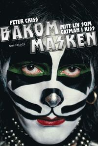 Bakom masken : mitt liv som Catman i Kiss (inbunden)