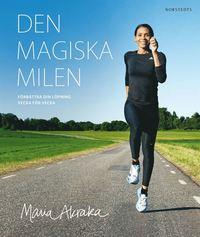 Den magiska milen : förbättra din löpning vecka för vecka (inbunden)