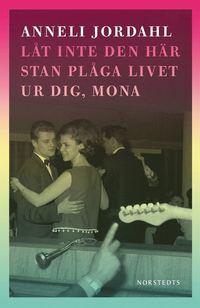 L�t inte den h�r stan pl�ga livet ur dig, Mona (inbunden)