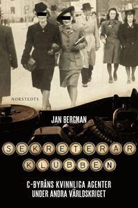 Sekreterarklubben : C-byr�ns kvinnliga agenter under andra v�rldskriget : en dokument�r spionber�ttelse (inbunden)