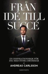Fr�n id� till succ� : en inspirationsbok f�r dig med stora dr�mmar (inbunden)