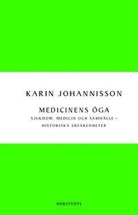 Medicinens �ga : sjukdom, medicin och samh�lle - historiska erfarenheter (h�ftad)