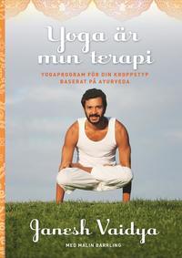 Yoga �r min terapi : yogaprogram f�r din kroppstyp baserat p� ayurveda (inbunden)