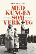 Med kungen som verktyg : historien om f�rsvarsstriden, borgg�rdskrisen & Sven Hedin (inbunden)